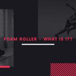 Foam roller - What is it?