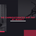 Do carbohydrates get fat at night?