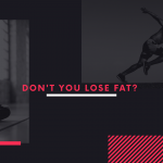 DON'T YOU LOSE FAT? YOU MIGHT BE DOING SOMETHING WRONG.