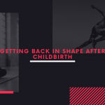 Getting back in shape after childbirth